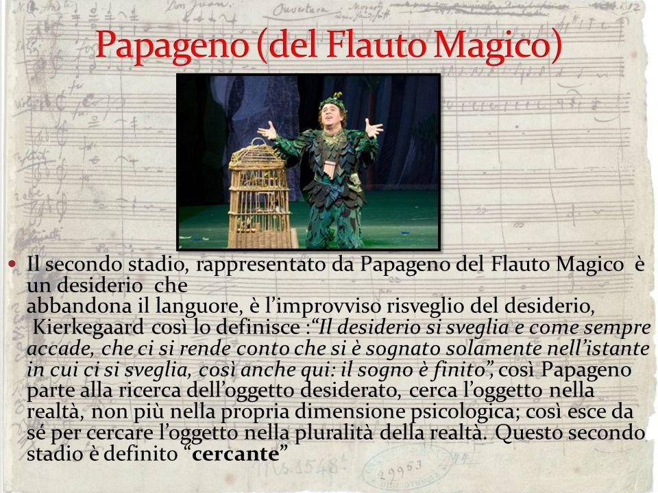 Il secondo stadio, rappresentato da Papageno del Flauto Magico è un desiderio che abbandona il languore, è limprovviso risveglio del desiderio, Kierke