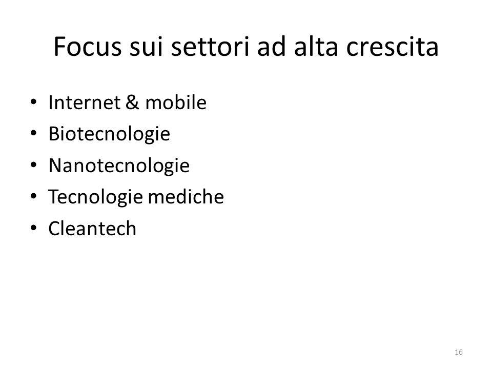 Focus sui settori ad alta crescita Internet & mobile Biotecnologie Nanotecnologie Tecnologie mediche Cleantech 16
