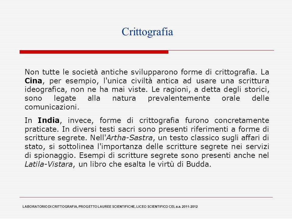 Crittografia Non tutte le società antiche svilupparono forme di crittografia. La Cina, per esempio, l'unica civiltà antica ad usare una scrittura ideo
