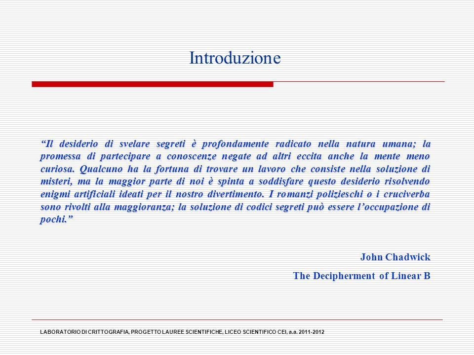 LABORATORIO DI CRITTOGRAFIA, PROGETTO LAUREE SCIENTIFICHE, LICEO SCIENTIFICO CEI, a.a. 2011-2012 Il desiderio di svelare segreti è profondamente radic