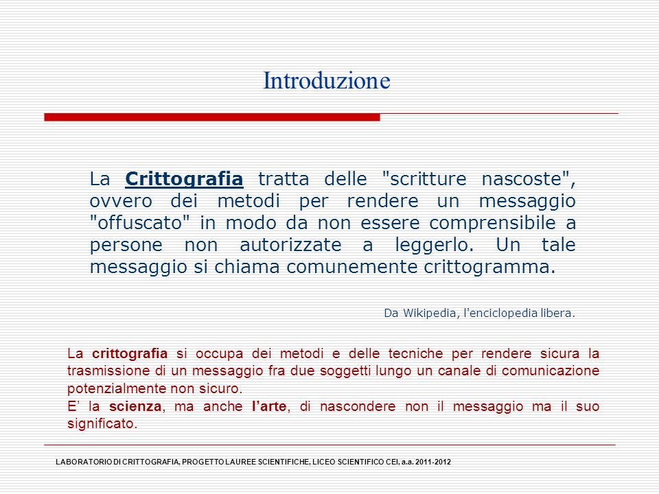 LABORATORIO DI CRITTOGRAFIA, PROGETTO LAUREE SCIENTIFICHE, LICEO SCIENTIFICO CEI, a.a. 2011-2012 La Crittografia tratta delle