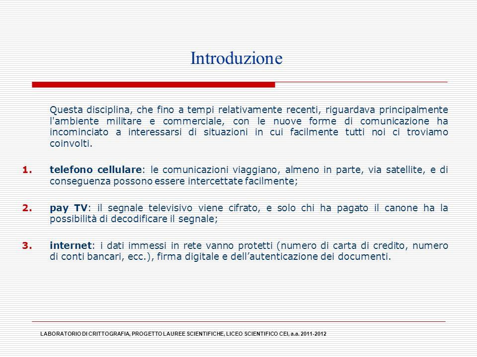 LABORATORIO DI CRITTOGRAFIA, PROGETTO LAUREE SCIENTIFICHE, LICEO SCIENTIFICO CEI, a.a. 2011-2012 Questa disciplina, che fino a tempi relativamente rec