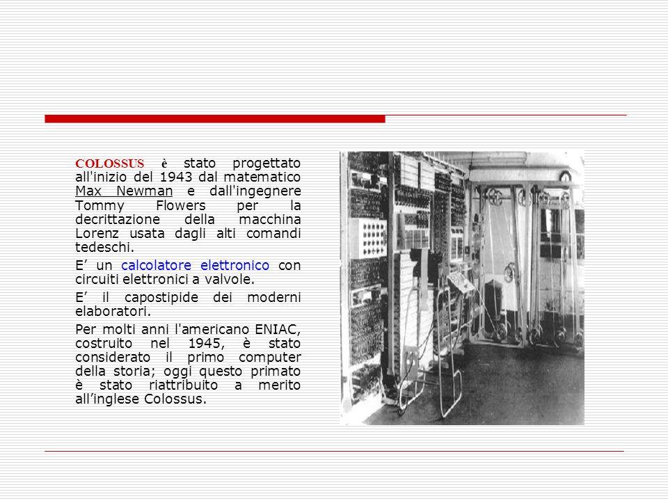 COLOSSUS è stato progettato all'inizio del 1943 dal matematico Max Newman e dall'ingegnere Tommy Flowers per la decrittazione della macchina Lorenz us