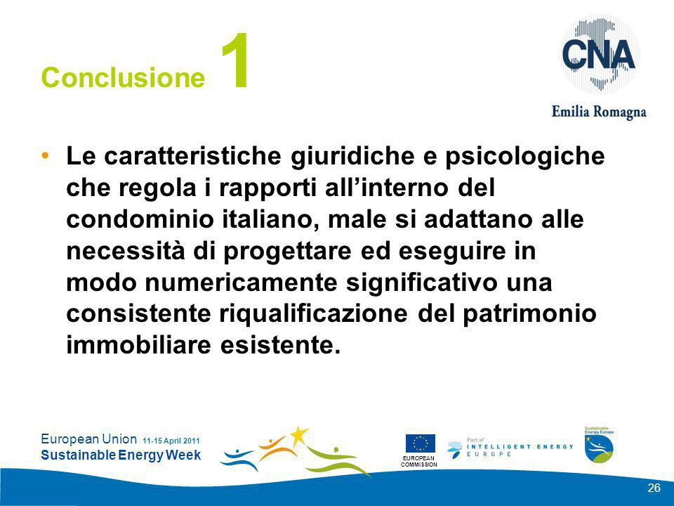 EUROPEAN COMMISSION European Union Sustainable Energy Week 11-15 April 2011 26 Conclusione 1 Le caratteristiche giuridiche e psicologiche che regola i