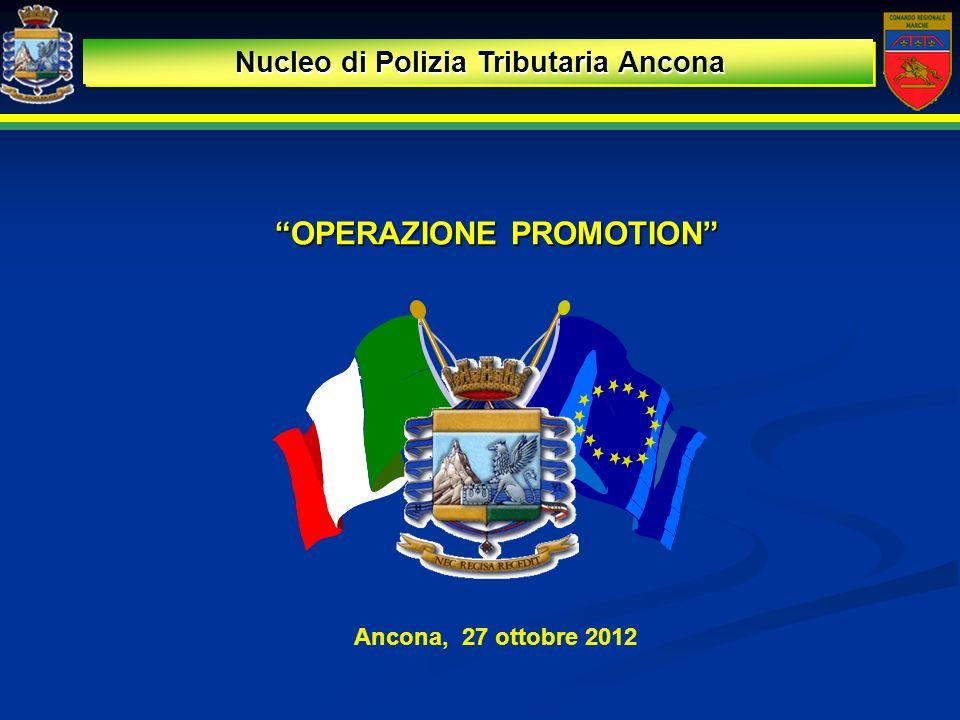 OPERAZIONE PROMOTION Nucleo Polizia Tributaria Ancona Nucleo di Polizia Tributaria Ancona Ancona, 27 ottobre 2012