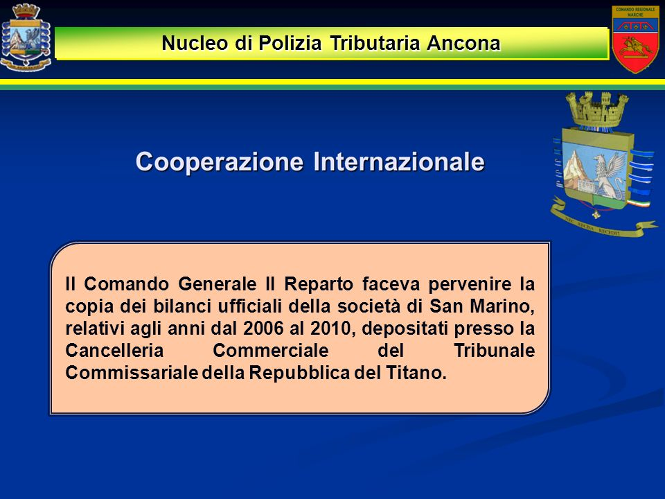 Il Comando Generale II Reparto faceva pervenire la copia dei bilanci ufficiali della società di San Marino, relativi agli anni dal 2006 al 2010, depos