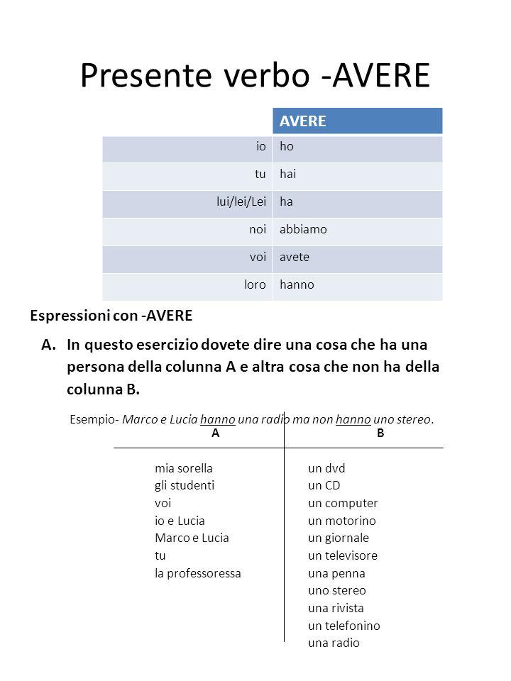Presente verbo -AVERE A.In questo esercizio dovete dire una cosa che ha una persona della colunna A e altra cosa che non ha della colunna B. AVERE ioh
