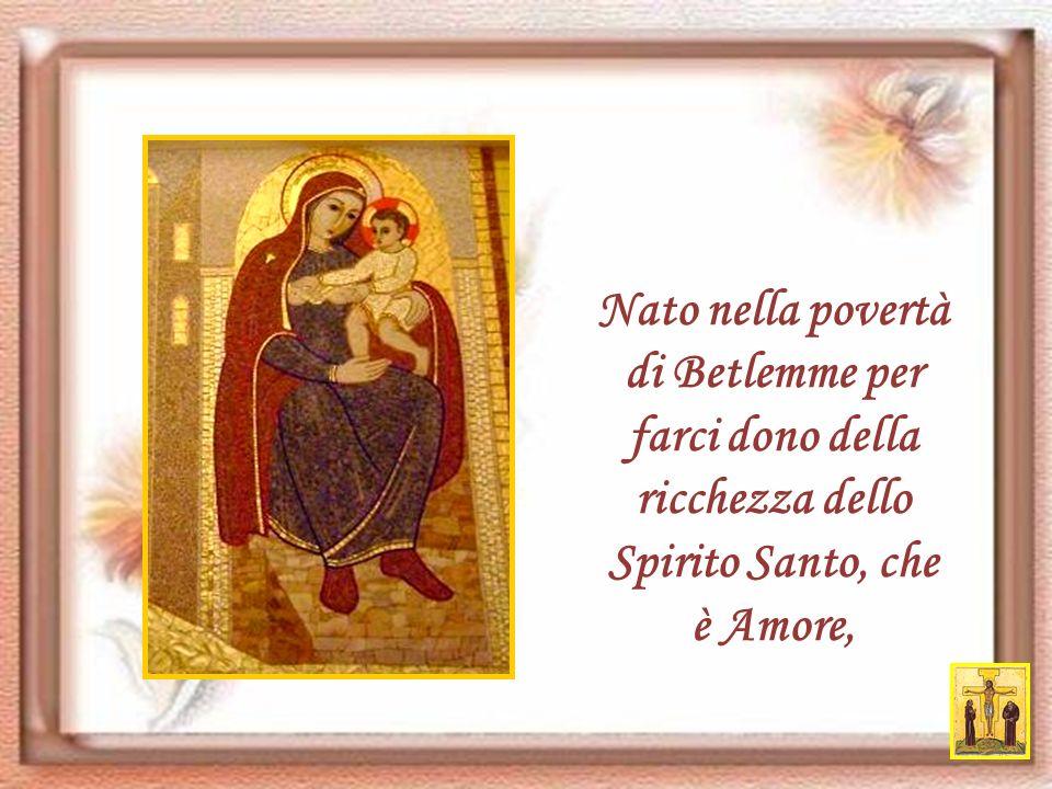 Invece Tu hai scelto la povertà, hai amato la povertà, perché hai capito che il Bene della vita è Gesù Cristo,