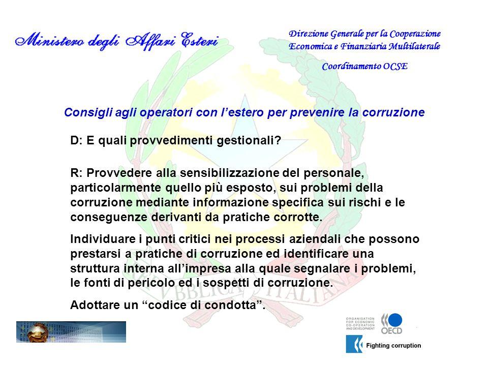 Consigli agli operatori con lestero per prevenire la corruzione D: E quali provvedimenti gestionali? Direzione Generale per la Cooperazione Economica