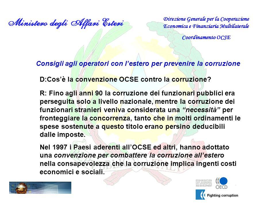 Consigli agli operatori con lestero per prevenire la corruzione D:Cosè la convenzione OCSE contro la corruzione? Direzione Generale per la Cooperazion