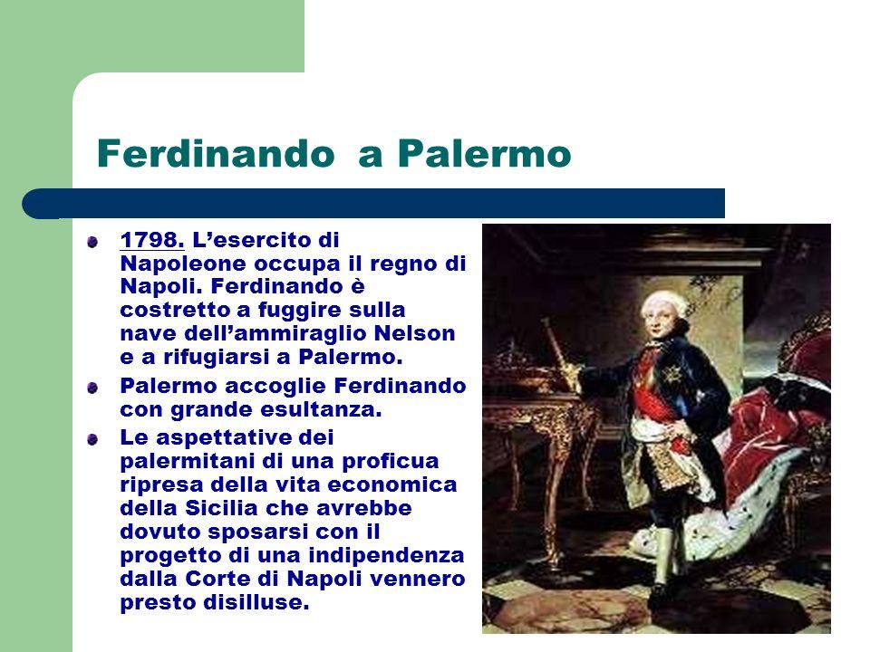 Ferdinando a Palermo 1798. Lesercito di Napoleone occupa il regno di Napoli. Ferdinando è costretto a fuggire sulla nave dellammiraglio Nelson e a rif