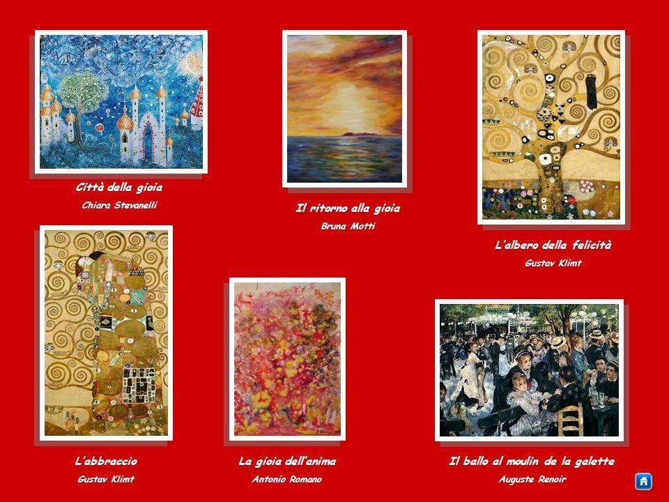 Città della gioia Chiara Stevanelli Il ritorno alla gioia Bruna Motti Lalbero della felicità Gustav Klimt Labbraccio Gustav Klimt La gioia dellanima A