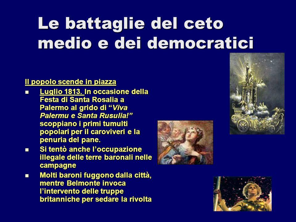 Le battaglie del ceto medio e dei democratici Il popolo scende in piazza Luglio 1813. In occasione della Festa di Santa Rosalia a Palermo al grido di