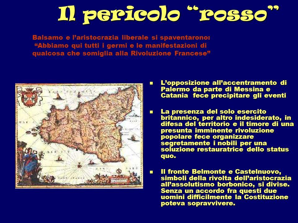 Il pericolo rosso Lopposizione allaccentramento di Palermo da parte di Messina e Catania fece precipitare gli eventi Lopposizione allaccentramento di
