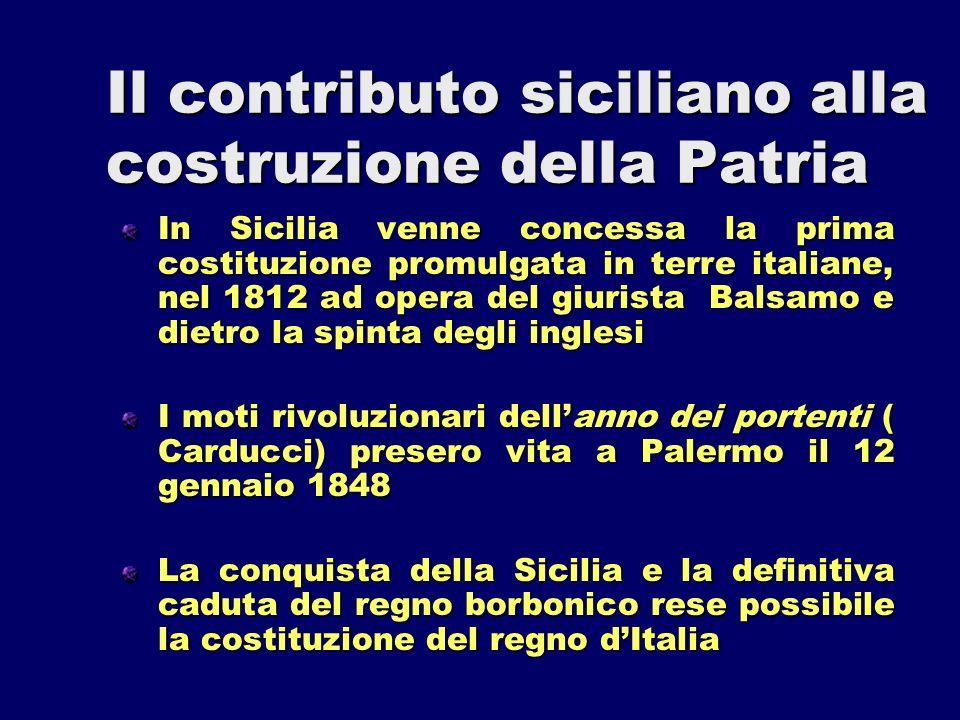 Il contributo siciliano alla costruzione della Patria In Sicilia venne concessa la prima costituzione promulgata in terre italiane, nel 1812 ad opera