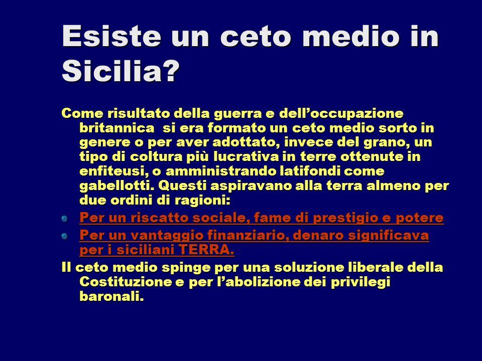Esiste un ceto medio in Sicilia? Come risultato della guerra e delloccupazione britannica si era formato un ceto medio sorto in genere o per aver adot