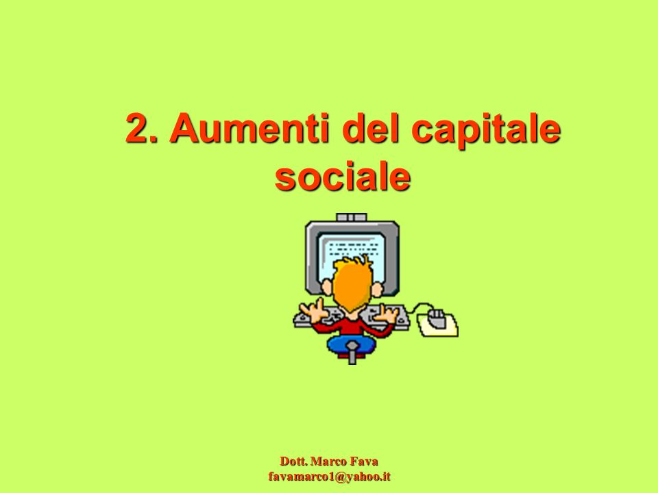 Dott. Marco Fava favamarco1@yahoo.it 2. Aumenti del capitale sociale