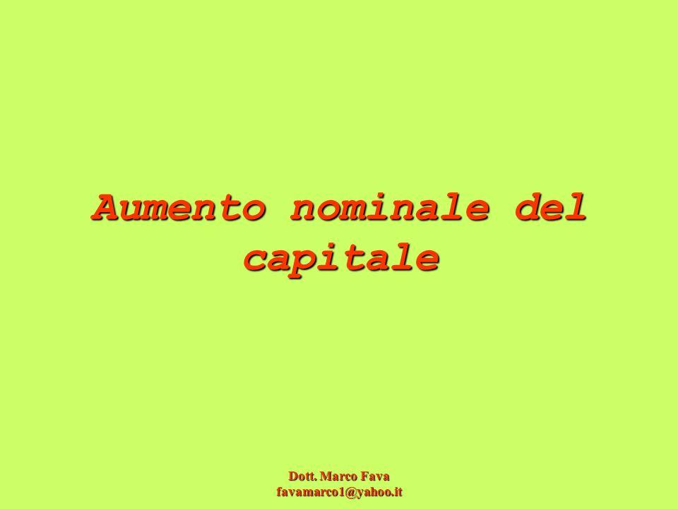Dott. Marco Fava favamarco1@yahoo.it Aumento nominale del capitale