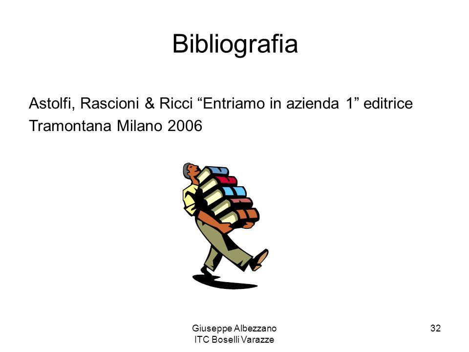 Giuseppe Albezzano ITC Boselli Varazze 32 Bibliografia Astolfi, Rascioni & Ricci Entriamo in azienda 1 editrice Tramontana Milano 2006