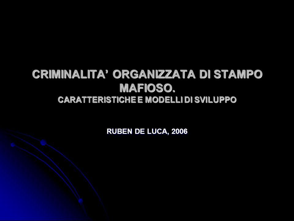 CRIMINALITA ORGANIZZATA DI STAMPO MAFIOSO. CARATTERISTICHE E MODELLI DI SVILUPPO RUBEN DE LUCA, 2006