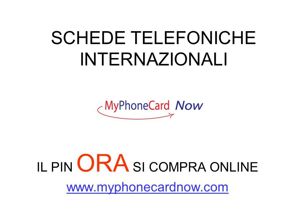 SCHEDE TELEFONICHE INTERNAZIONALI IL PIN ORA SI COMPRA ONLINE www.myphonecardnow.com