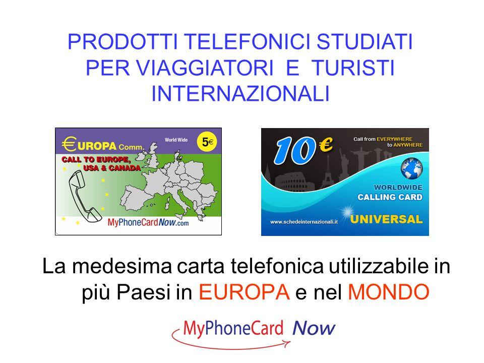 La medesima carta telefonica utilizzabile in più Paesi in EUROPA e nel MONDO PRODOTTI TELEFONICI STUDIATI PER VIAGGIATORI E TURISTI INTERNAZIONALI