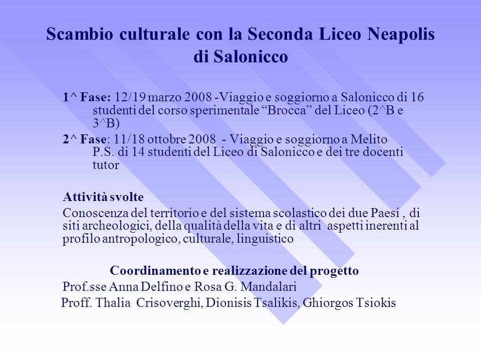 Scambio culturale con la Seconda Liceo Neapolis di Salonicco 1^ Fase: 12/19 marzo 2008 -Viaggio e soggiorno a Salonicco di 16 studenti del corso speri