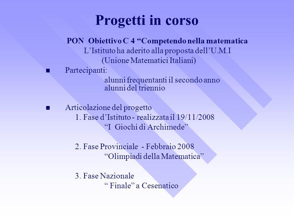 Progetti in corso PON Obiettivo C 4 Competendo nella matematica LIstituto ha aderito alla proposta dellU.M.I (Unione Matematici Italiani) Partecipanti