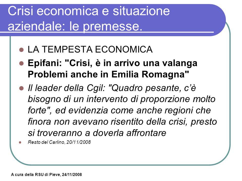 A cura della RSU di Pieve, 24/11/2008 Crisi economica e situazione aziendale: le premesse.