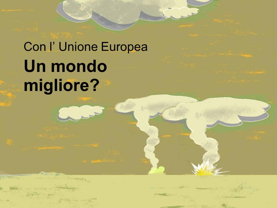 Un mondo migliore Con l Unione Europea