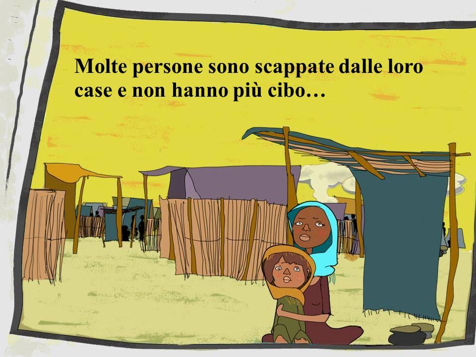 Molte persone sono scappate dalle loro case e non hanno più cibo…