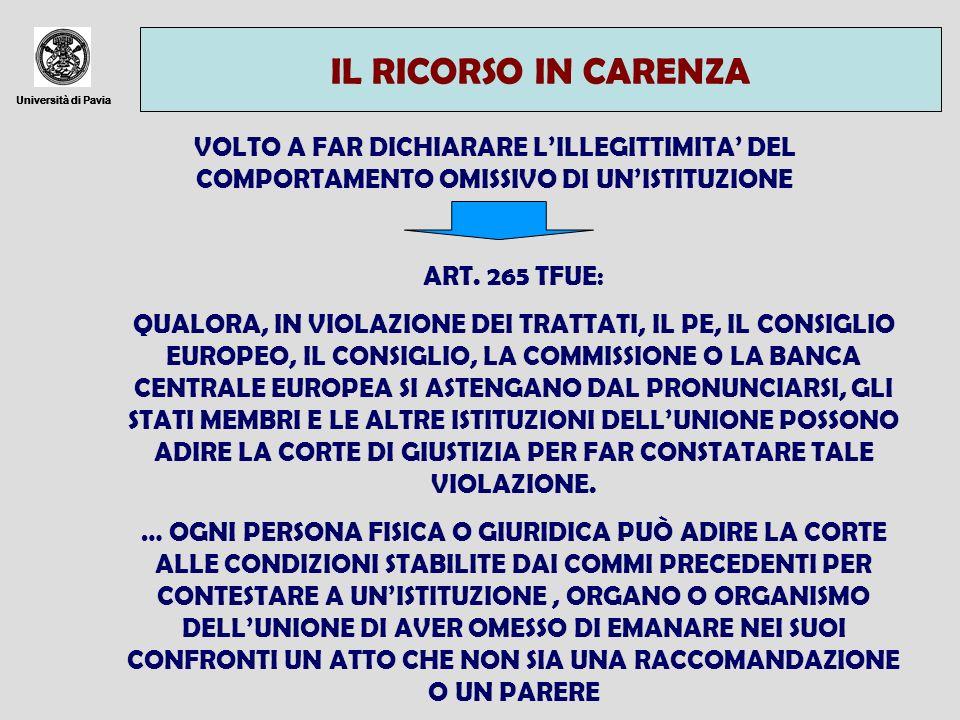 Università di Pavia CONDIZIONI DI PROPONIBILITA DEL RICORSO Università di Pavia PREVIA MESSA IN MORA DELLISTITUZIONE + MANCATA PRESA DI POSIZIONE ENTRO DUE MESI DALLA MESSA IN MORA PRESA DI POSIZIONE DOPO CHE SIANO TRASCORSI I DUE MESI MA PRIMA CHE SIA PRESENTATO IL RICORSO (IRRICEVIBILITÀ) PRESA DI POSIZIONE DOPO LA PRESENTAZIONE DEL RICORSO (IL RICORSO È PRIVO DI OGGETTO)