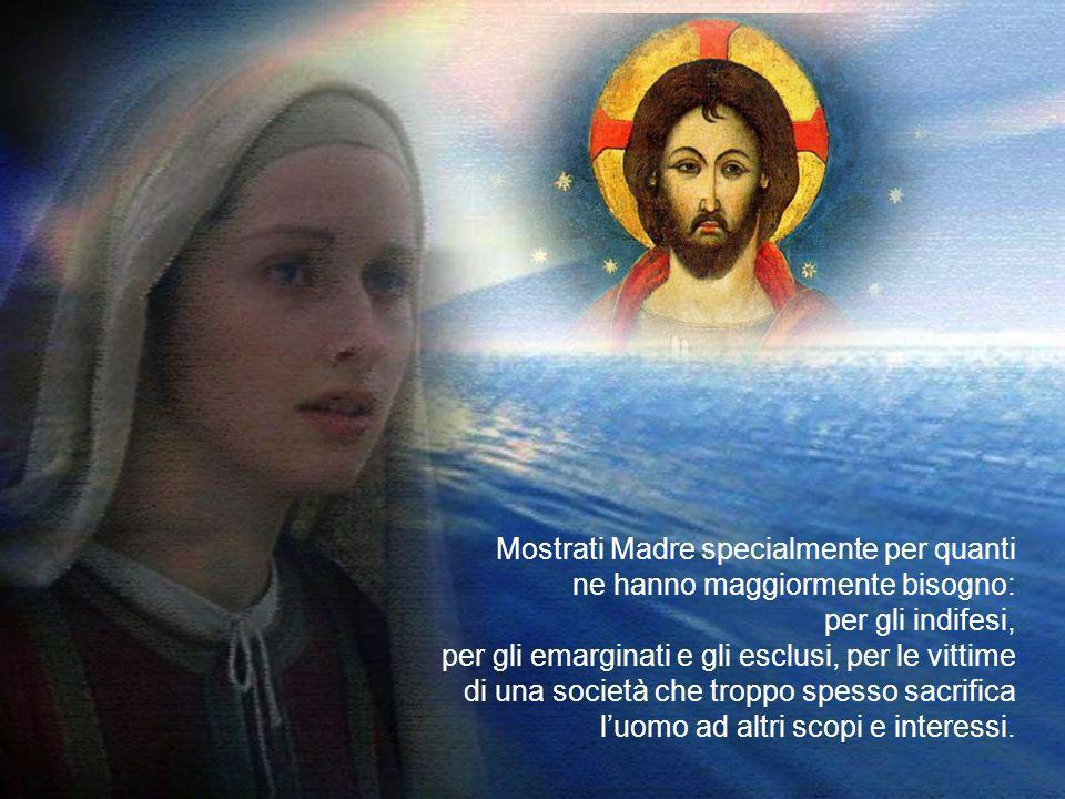 mostrati Madre provvida e misericordiosa per il mondo intero, perché, nel rispetto dellumana dignità e nel ripudio di ogni forma di violenza e di sfru