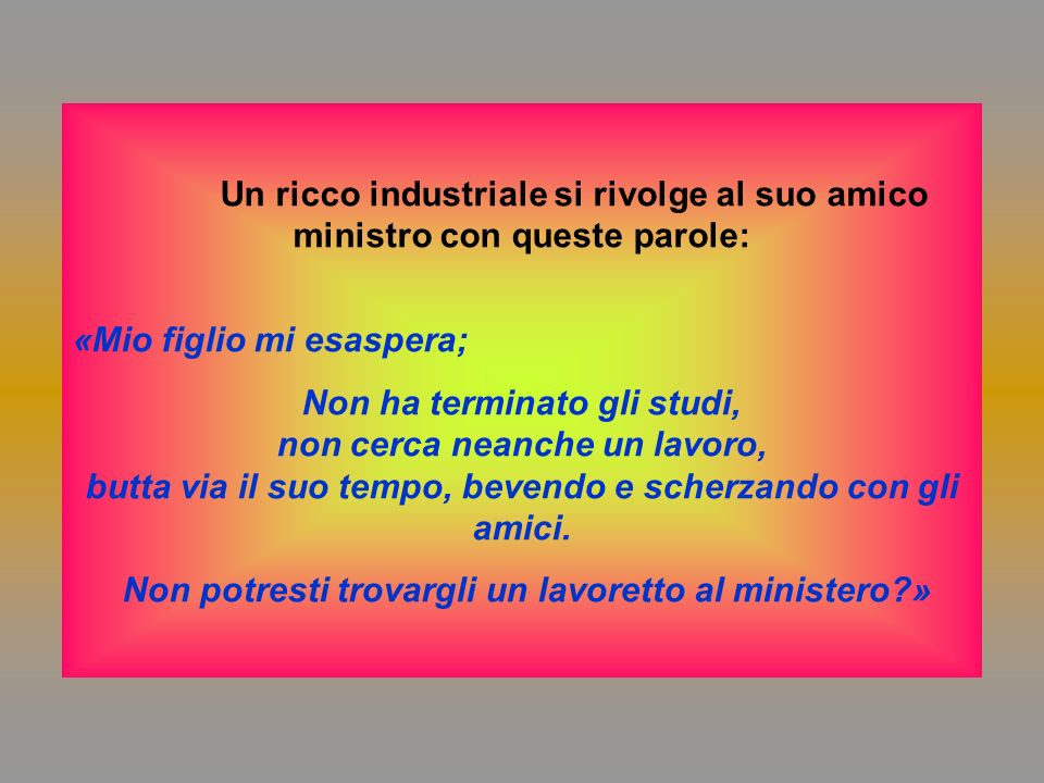Diaporama PPS réalisé pour http://www.diaporamas-a-la-con.com http://www.diaporamas-a-la-con.com Un ricco industriale si rivolge al suo amico ministro
