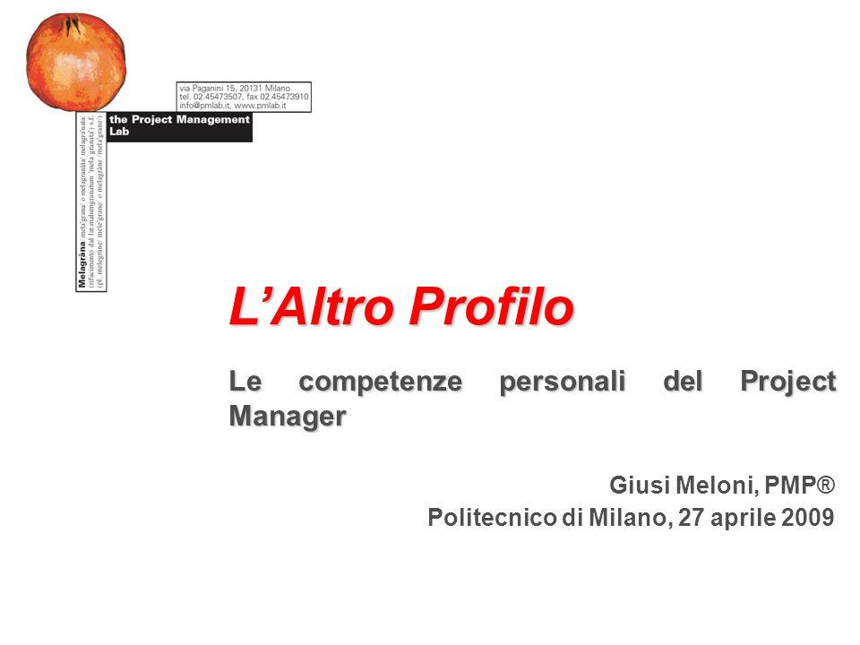 Le competenze personali del Project Manager Giusi Meloni, PMP® Politecnico di Milano, 27 aprile 2009 LAltro Profilo