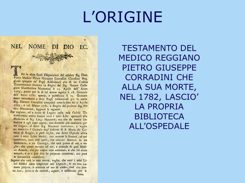 LORIGINE TESTAMENTO DEL MEDICO REGGIANO PIETRO GIUSEPPE CORRADINI CHE ALLA SUA MORTE, NEL 1782, LASCIO LA PROPRIA BIBLIOTECA ALLOSPEDALE