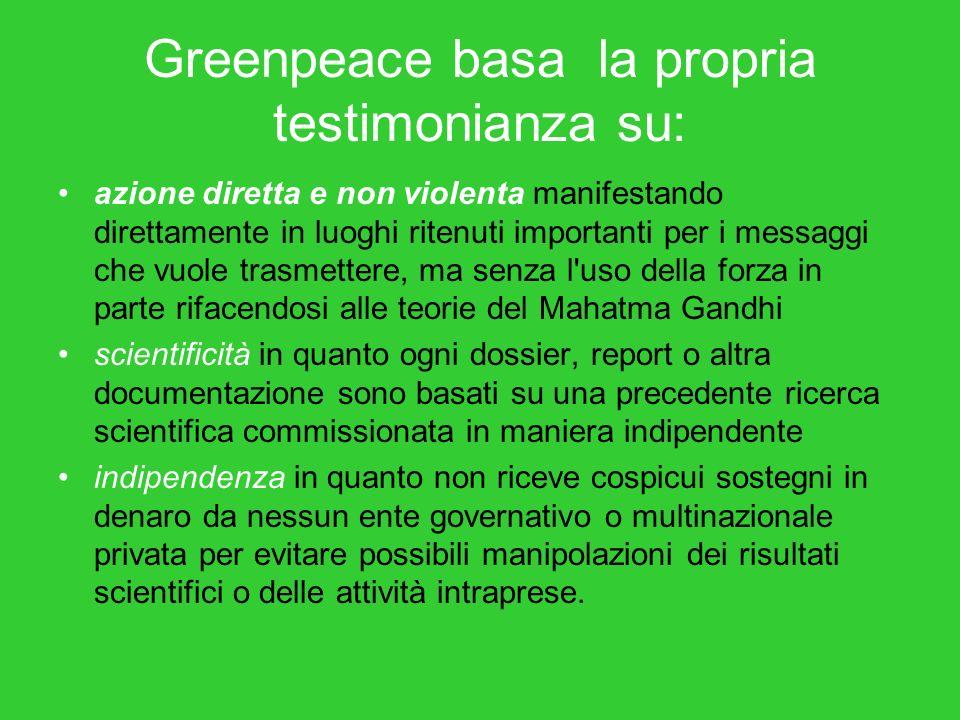 Greenpeace basa la propria testimonianza su: azione diretta e non violenta manifestando direttamente in luoghi ritenuti importanti per i messaggi che