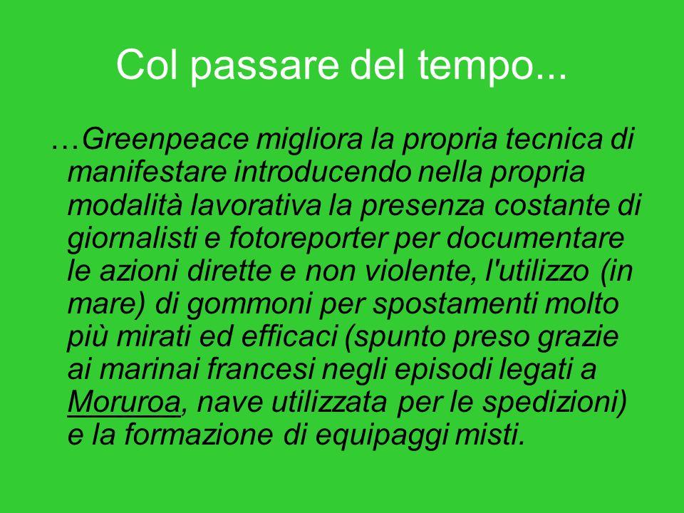 Col passare del tempo... …Greenpeace migliora la propria tecnica di manifestare introducendo nella propria modalità lavorativa la presenza costante di