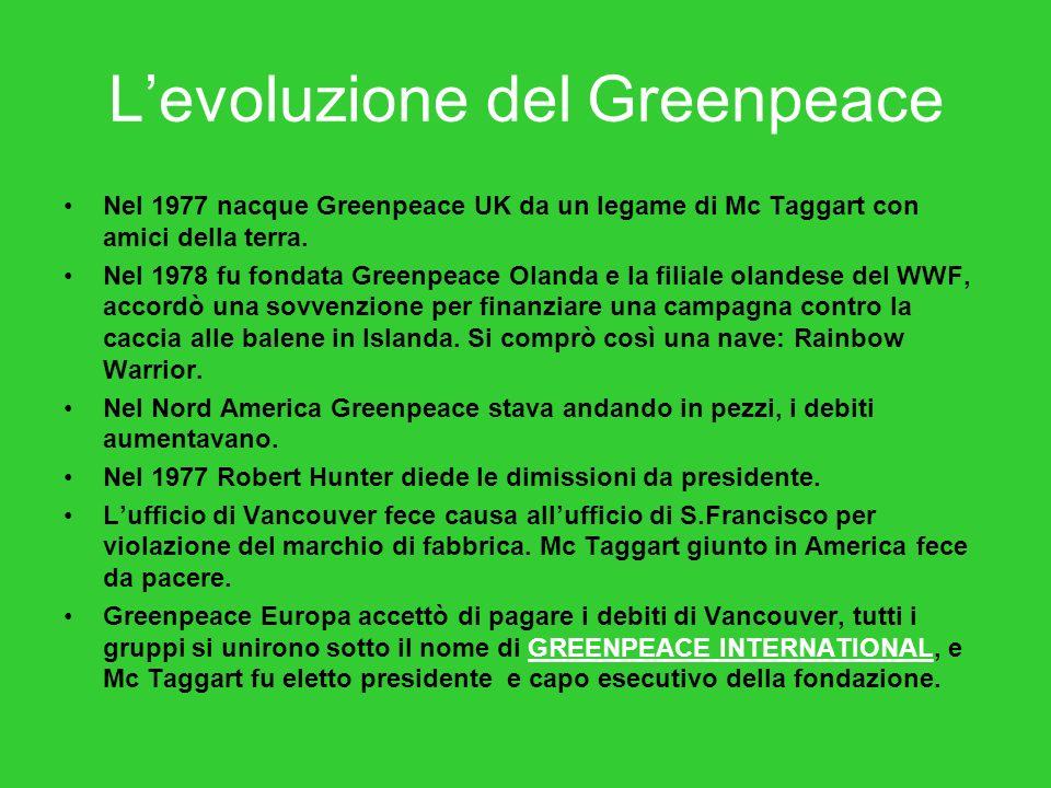 Levoluzione del Greenpeace Nel 1977 nacque Greenpeace UK da un legame di Mc Taggart con amici della terra. Nel 1978 fu fondata Greenpeace Olanda e la
