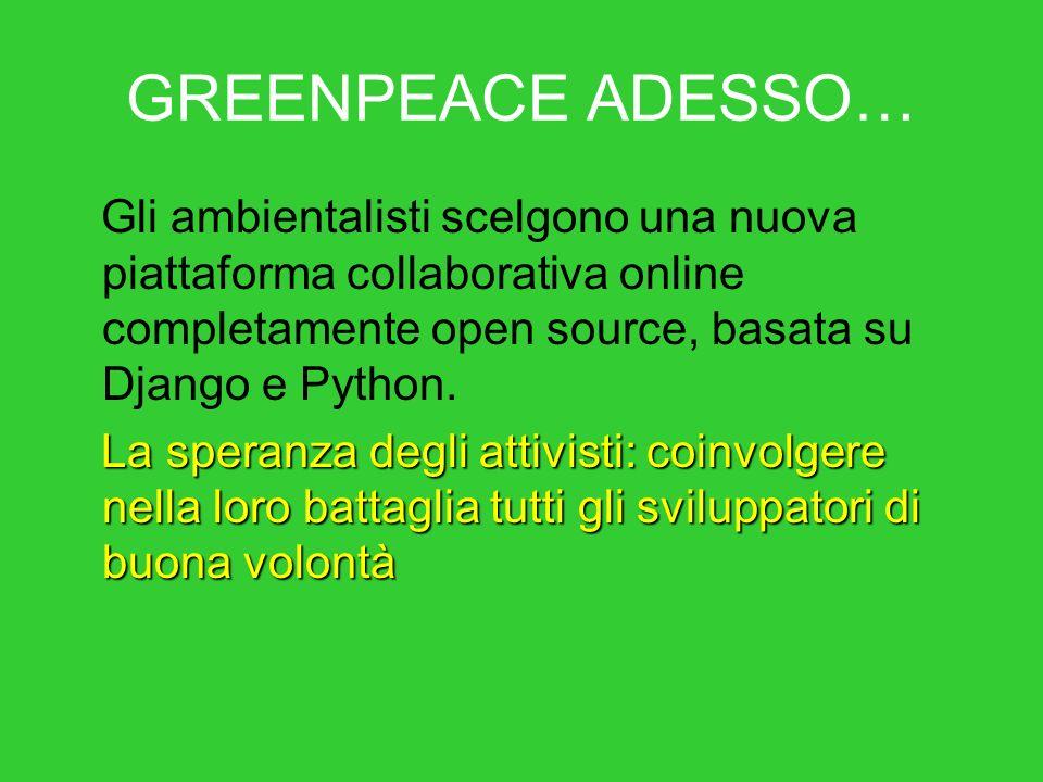 GREENPEACE ADESSO… Gli ambientalisti scelgono una nuova piattaforma collaborativa online completamente open source, basata su Django e Python. La sper