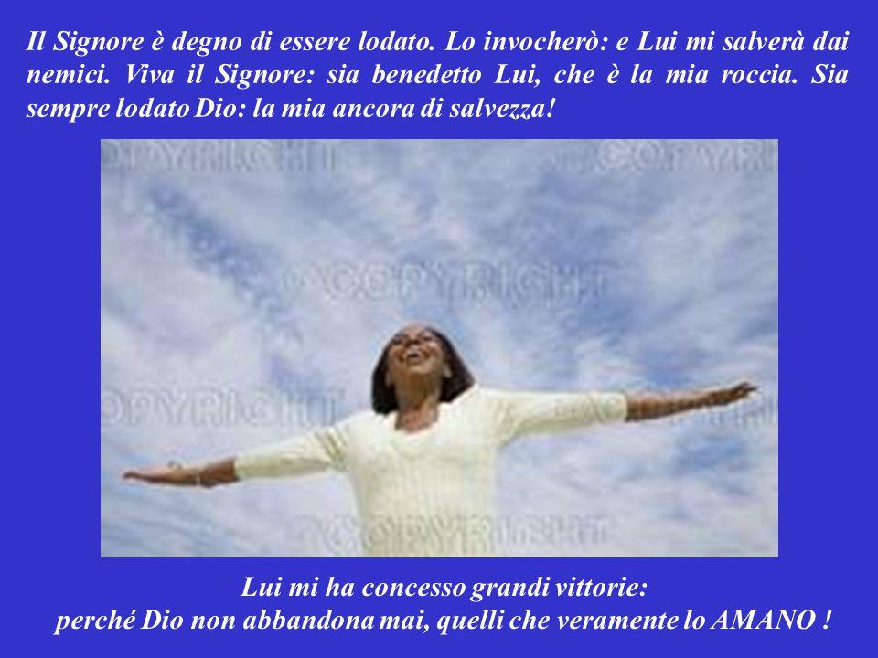 SALMO RESPONSORIALE (Salmo 17,3-4.47) Ti AMO, Signore: perché sei la mia forza. Sei tu la mia roccia: la mia salvezza! Mio Dio, sei la grotta in cui t