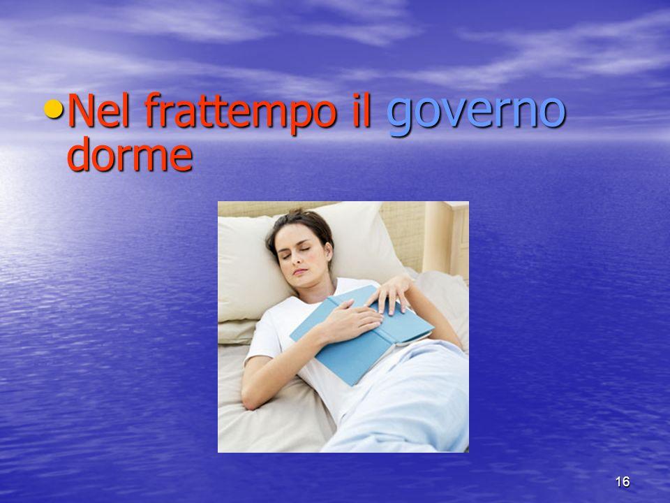 16 Nel frattempo il governo dorme Nel frattempo il governo dorme