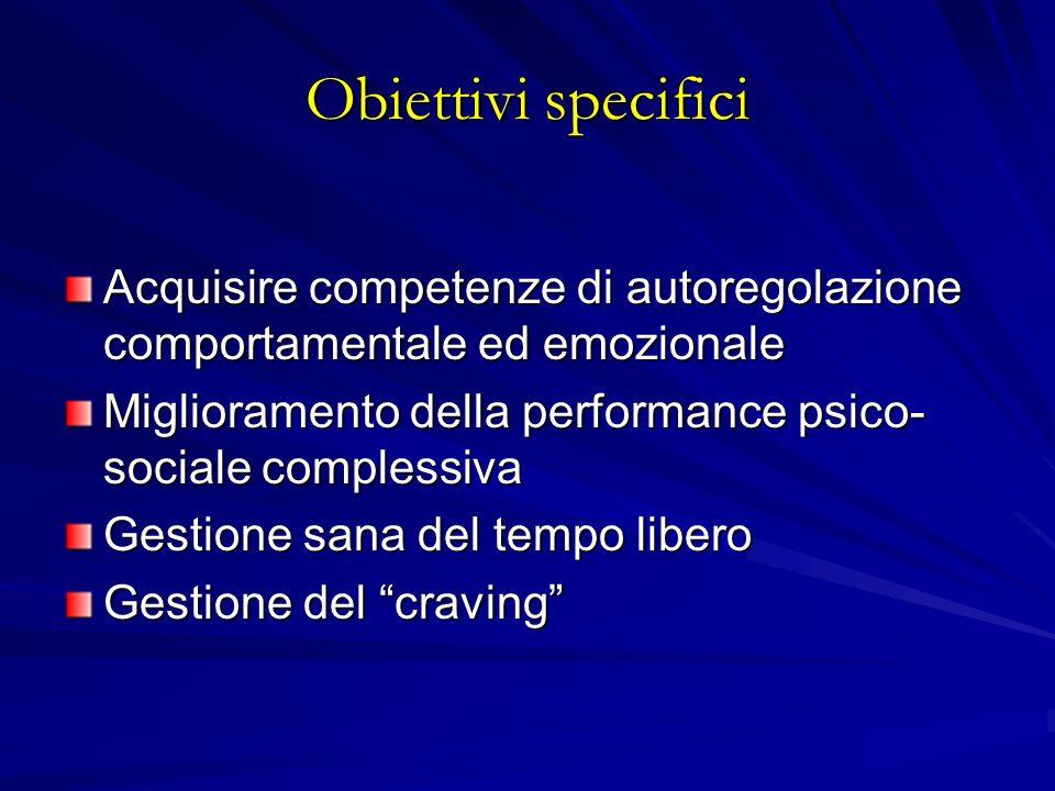 Obiettivi specifici Acquisire competenze di autoregolazione comportamentale ed emozionale Miglioramento della performance psico- sociale complessiva G