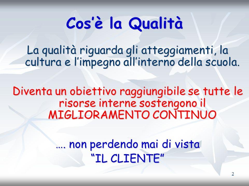 2 Cosè la Qualità La qualità riguarda gli atteggiamenti, la cultura e limpegno allinterno della scuola. Diventa un obiettivo raggiungibile se tutte le