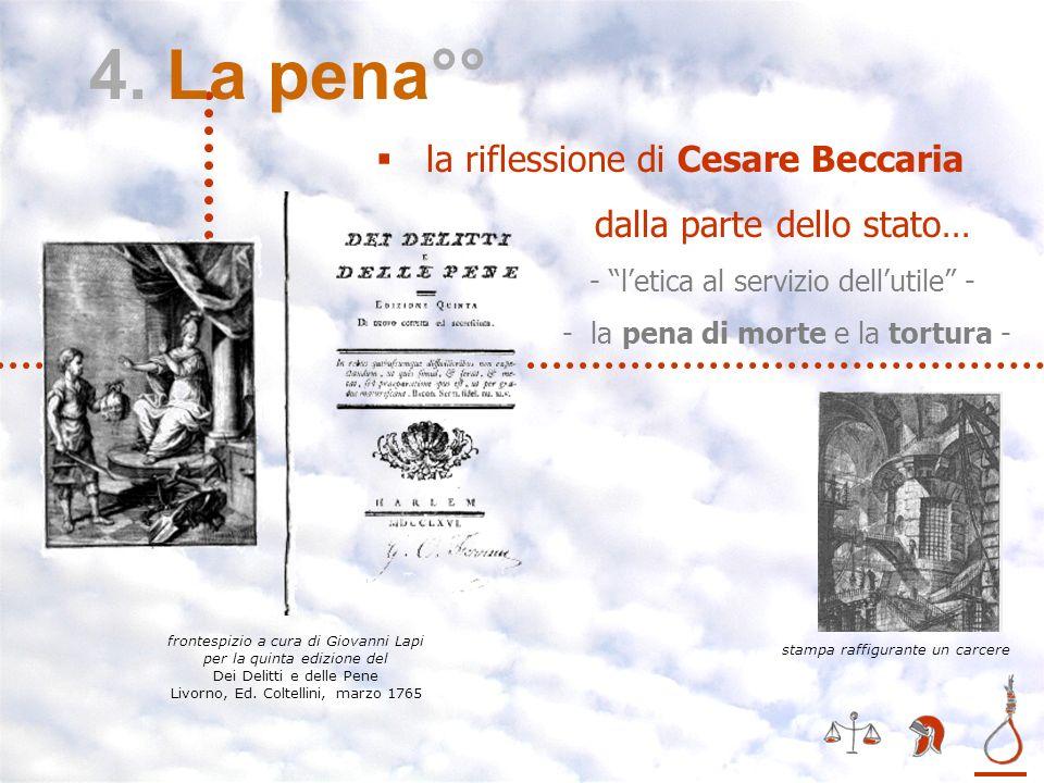 IV – la pena** la riflessione di Cesare Beccaria dalla parte dello stato… - letica al servizio dellutile - - la pena di morte e la tortura - 4. La pen