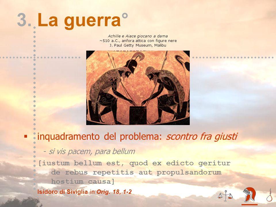 III – la guerra* 3. La guerra° Achille e Aiace giocano a dama ~510 a.C., anfora attica con figure nere J. Paul Getty Museum, Malibu inquadramento del