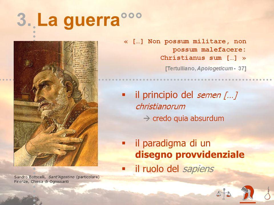 III – la guerra*** 3. La guerra°°° Sandro Botticelli, SantAgostino (particolare) Firenze, Chiesa di Ognissanti « […] Non possum militare, non possum m