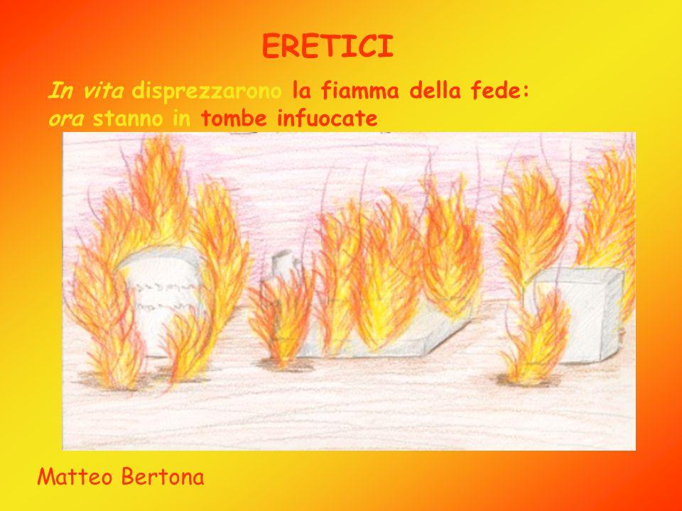 ERETICI In vita disprezzarono la fiamma della fede: ora stanno in tombe infuocate Matteo Bertona