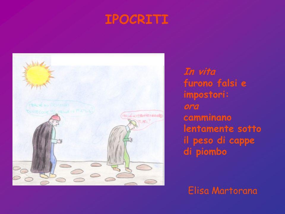 IPOCRITI In vita furono falsi e impostori: ora camminano lentamente sotto il peso di cappe di piombo Elisa Martorana