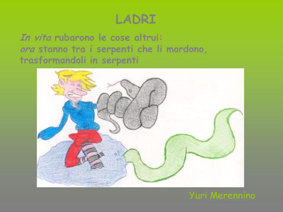 Yuri Merennino LADRI In vita rubarono le cose altrui: ora stanno tra i serpenti che li mordono, trasformandoli in serpenti